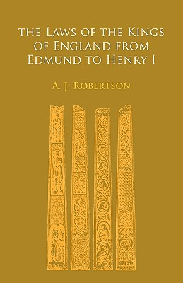 The Laws of the Kings of England from Edmund to Henry I By Robertson, Agnes (EDT)